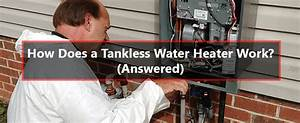 How Does A Tankless Water Heater Work   Answered