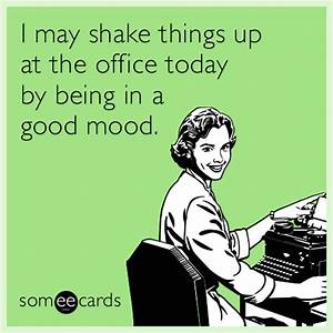 I may shake things up at the office today by being in a ...
