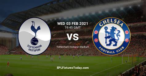 Wed 03 Feb 2021: Tottenham Hotspur vs Chelsea ...