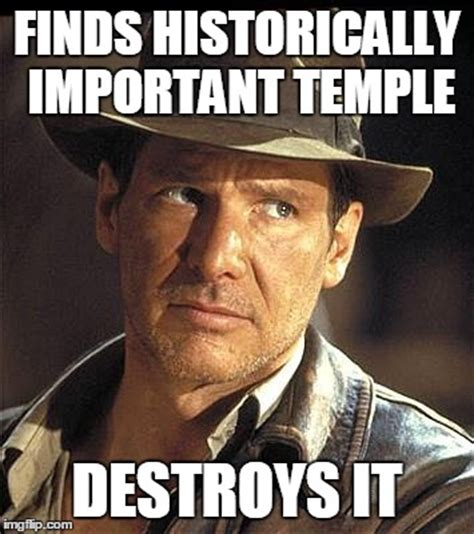Indiana Jones Meme - indiana jones imgflip