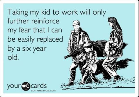 take your child to work day the funniest someecards huffpost