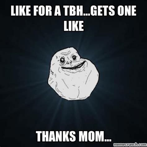 Tbh Meme - facebook tbh forever alone