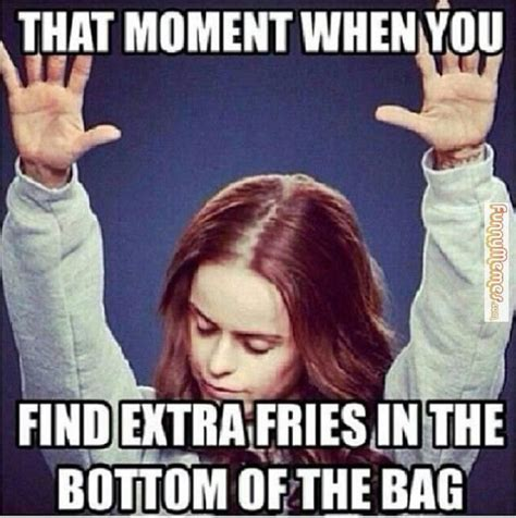 That Moment Meme - that moment when you find extra fries in the bottom of the bag funny pinterest funny memes