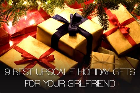The 9 Best Upscale Holiday Gifts For Your Girlfriend