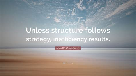 alfred  chandler jr quote  structure