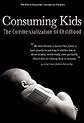 Consuming Kids: The Commercialization of Childhood (2008 ...