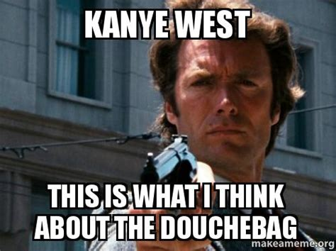 Kanye West Meme Generator - kanye west this is what i think about the douchebag make a meme