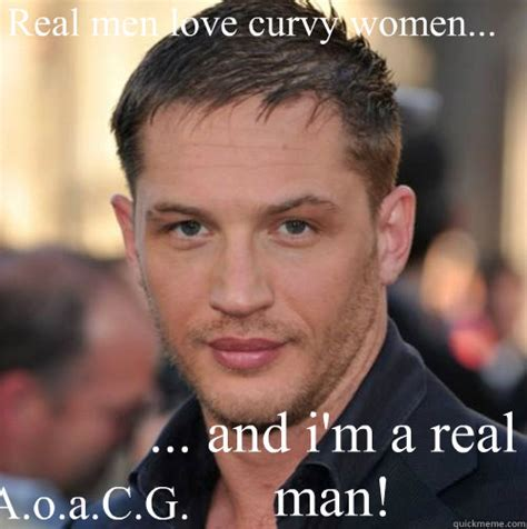 Curvy Women Memes - real men love curvy women and i m a real man a o a c g tom hardy bday quickmeme