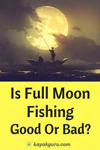 Is Full Moon Fishing Ok  Moon Phases Explained For