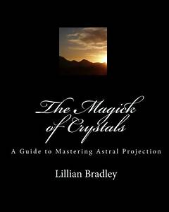 The Magick Of Crystals A Guide To Mastering Astral Projection