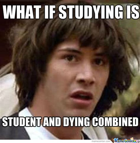 Dying Memes - what if studying is student and dying combined by clane meme center