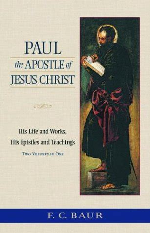paul the apostle of jesus his and works his epistles and teachings by ferdinand