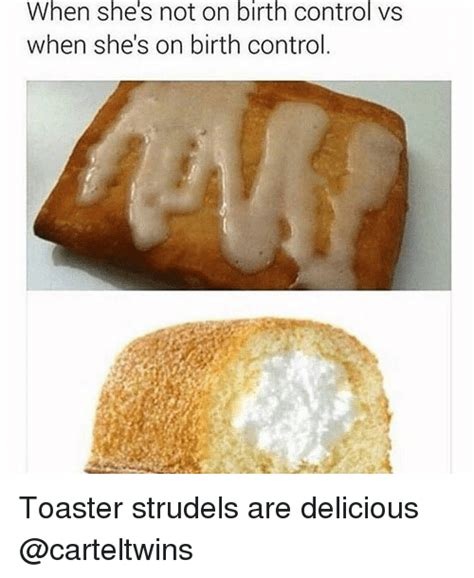 Toaster Strudel Meme When She S Not On Birth Vs When She S On Birth
