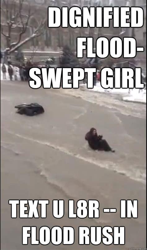 Flood Memes - dignified flood swept girl text u l8r in flood rush dignified flood swept girl quickmeme