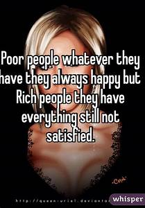 Poor people whatever they have they always happy but Rich ...