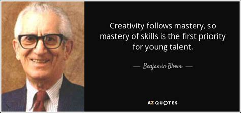 benjamin bloom quote creativity  mastery