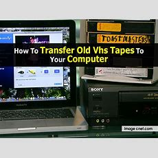 How To Transfer Old Vhs Tapes To Your Computer