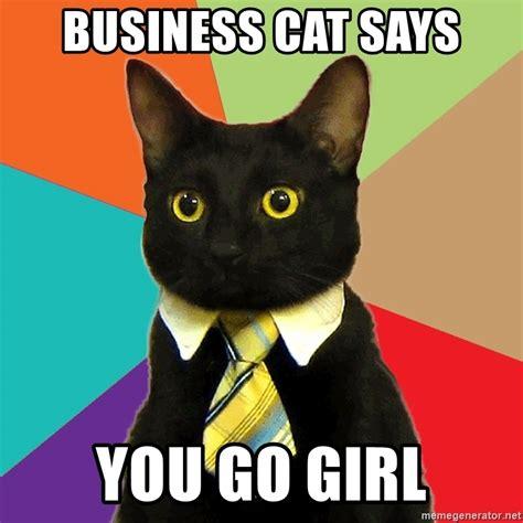 You Go Girl Meme - business cat says you go girl business cat meme generator
