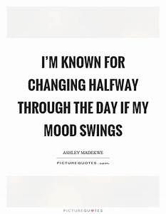 I'm known for changing halfway through the day if my mood ...