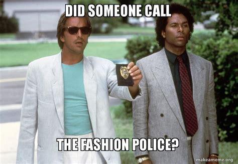 Fashion Police Meme - did someone call the fashion police make a meme