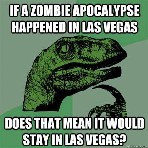 Vega Meme - if a zombie apocalypse happened in las vegas does that mean it would stay in las vegas