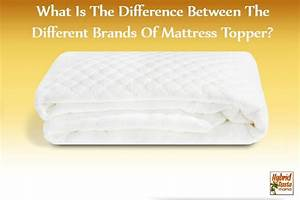 what is the difference between the different brands of With difference between mattress pad and topper