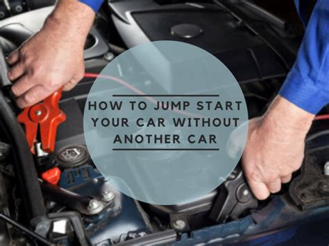 How To Jump Start A Car Battery Without Another Car