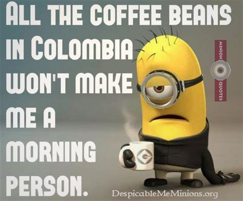Minion Morning Quotes. Quotesgram Jura Coffee Machine Giga X7 Arabica Light Roast Not Frothing Impressa Z5 Tesco London Tim Hortons Usa