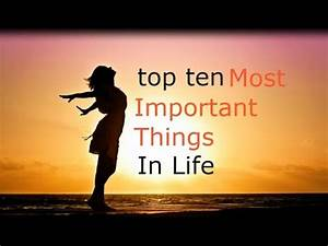 top 10 Most Important Things In Life - YouTube