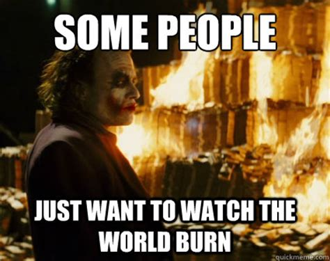Some People Just Want To Watch The World Burn  Misc Quickmeme