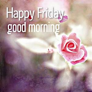 Good Morning Wishes On Friday - Good Morning Pictures