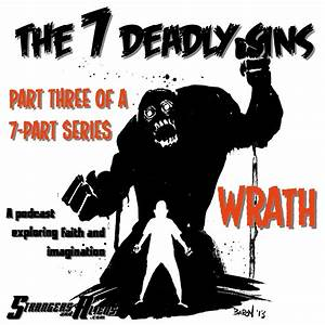 """Ep. 55 — """"Wrath"""" (Part Three of the SEVEN DEADLY SINS ..."""