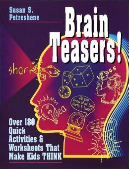 Brain Teasers! Over 180 Quick Activities & Worksheets That Make Kids Think By Susan S
