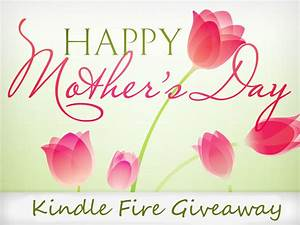 Happy Mother's Day Kindle Fire Giveaway (or $229 Amazon ...