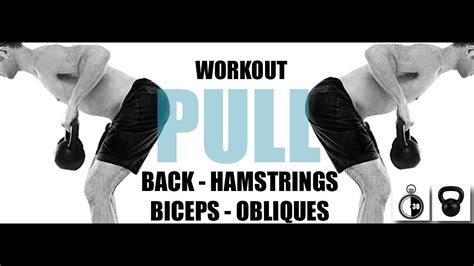 kettlebell biceps workout pull hamstrings obliques