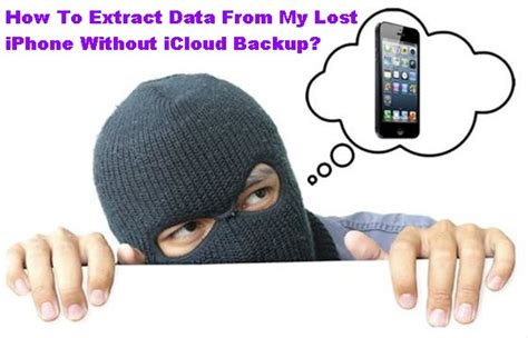 how to find a lost iphone without find my iphone extract data from my lost iphone without icloud backup