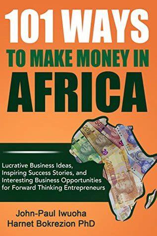 ways   money  africa lucrative business ideas inspiring success stories
