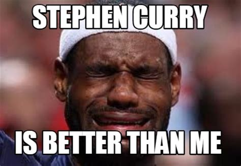 Stephen Meme - meme creator stephen curry is better than me meme generator at memecreator org