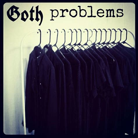 Goth Memes - goth problems the only problems that make me happy gothpride pinterest goth memes