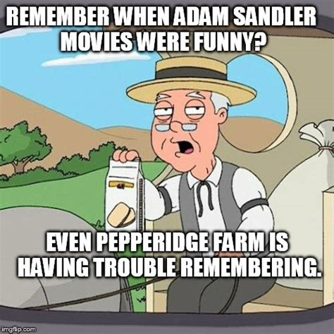 Pepperidge Farm Meme Maker - i know i m old but imgflip