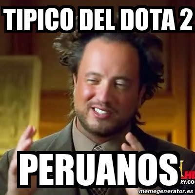 Meme Dota - meme ancient aliens tipico del dota 2 peruanos 19989164