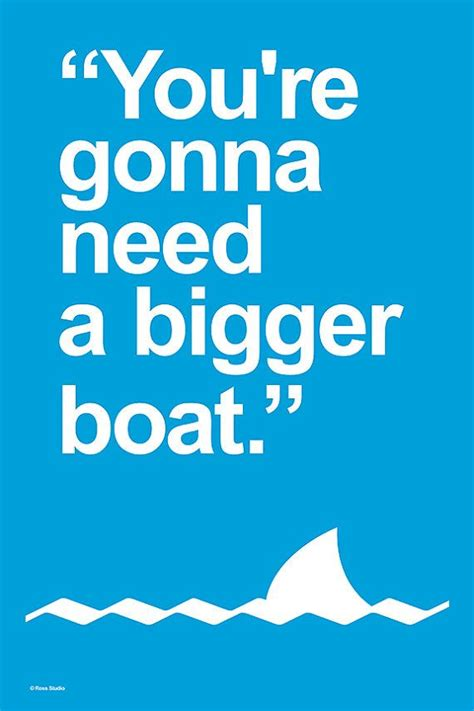 Who Said You Re Gonna Need A Bigger Boat In Jaws by You Re Gonna Need A Bigger Boat Quote Poster Print