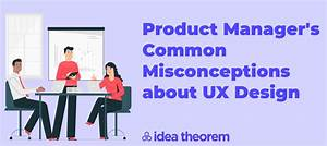 Product Manager U2019s Common Ux Misconceptions