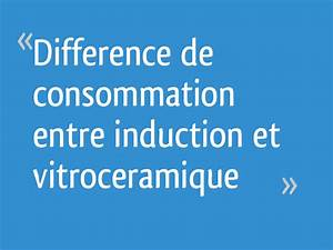 Difference Entre Vitroceramique Et Induction : difference de consommation entre induction et vitroceramique 30 messages ~ Melissatoandfro.com Idées de Décoration
