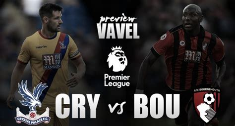 Crystal Palace vs AFC Bournemouth Preview: Both sides keen ...