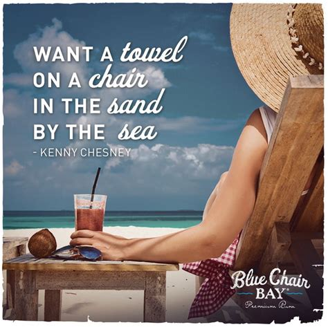 Kenny Chesney Blue Chair Guitar Chords by Want A Towel On A Chair In The Sand By The Sea Kenny