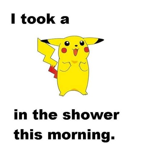 Funny Pikachu Memes - i took a pikachu in the shower this morning pokepuns meme things that make me lol