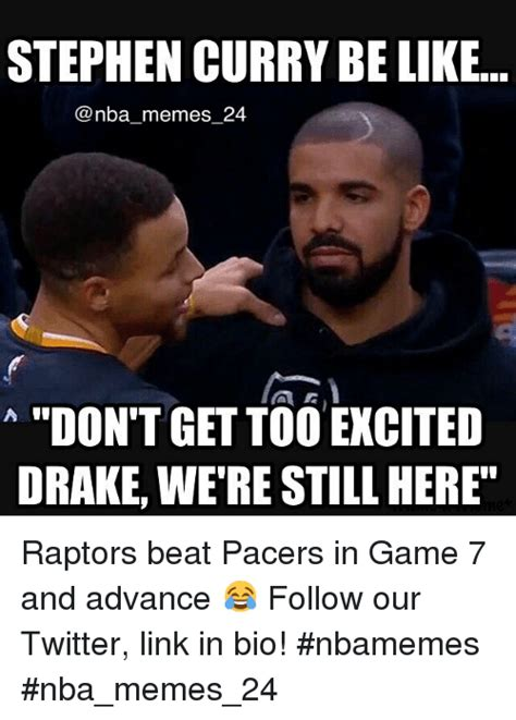 Game 7 Memes - stephen curry be like nba memes 24 don t gettoo excited drake were stillhere raptors beat pacers