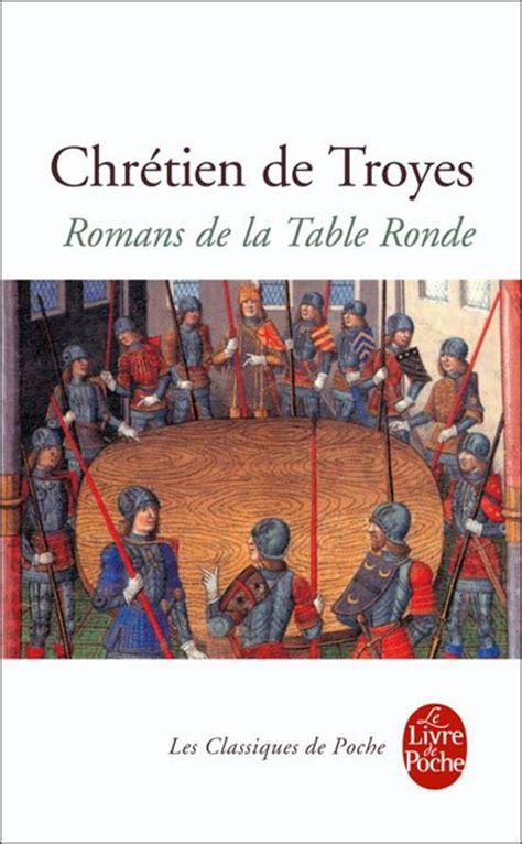 les chevaliers de la table ronde chretien de troyes romans de la table ronde chr 233 tien de troyes le salon