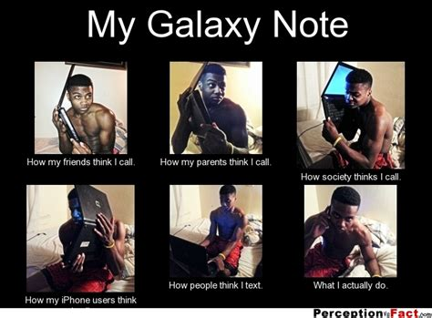 Galaxy Note Meme - my galaxy note what people think i do what i really do perception vs fact